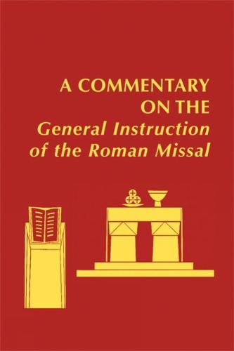 A Commentary on the General Instruction of the Roman Missal (Hardback)