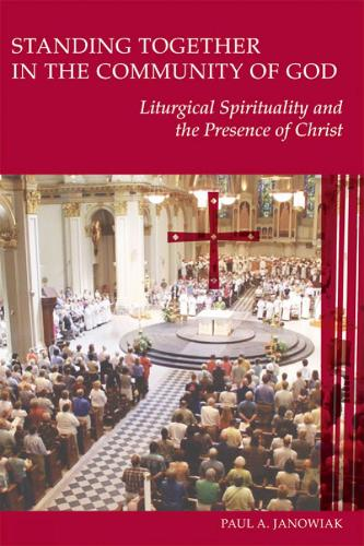 Standing Together in the Community of God: Liturgical Spirituality and the Presence of Christ (Paperback)