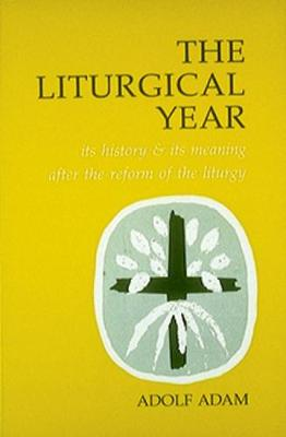 The Liturgical Year: Its History and Its Meaning After the Reform of the Liturgy (Paperback)