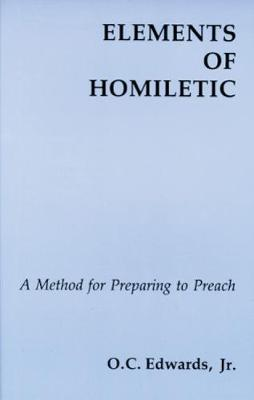 Elements Of Homiletic: A Method for Preparing to Preach (Paperback)
