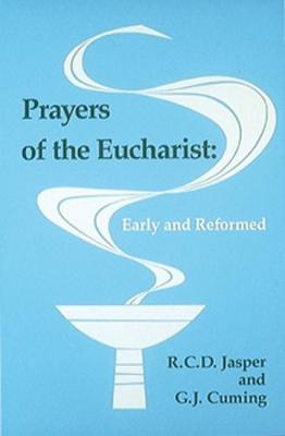 Prayers of the Eucharist: Early and Reformed (Paperback)