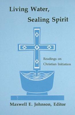 Living Water, Sealing Spirit: Readings on Christian Initiation (Paperback)