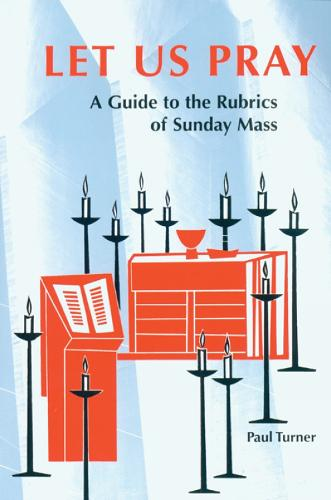 Let Us Pray: A Guide to the Rubrics of Sunday Mass (Paperback)