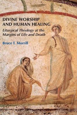 Divine Worship and Human Healing: Liturgical Theology at the Margins of Life and Death (Paperback)