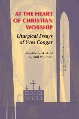 At the Heart of Christian Worship: Liturgical Essays of Yves Congar (Paperback)