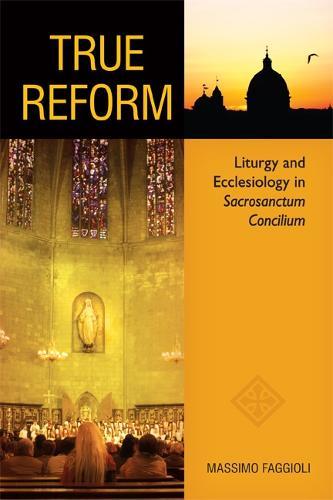 True Reform: Liturgy and Ecclesiology in Sacrosanctum Concilium (Paperback)