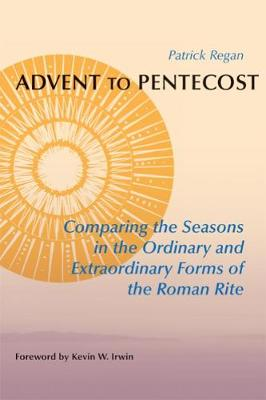 Advent to Pentecost: Comparing the Seasons in the Ordinary and Extraordinary Forms of the Roman Rite (Paperback)