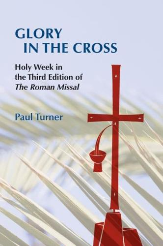 Glory in the Cross: Holy Week in the Third Edition of The Roman Missal (Paperback)