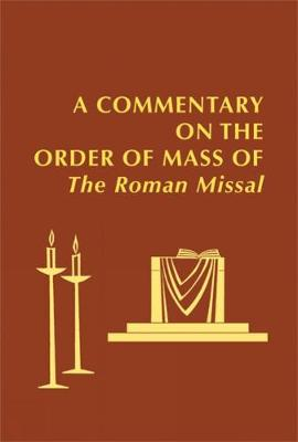 A Commentary on the Order of Mass of the Roman Missal: A New English Translation (Hardback)