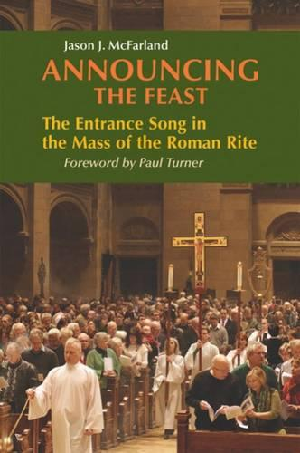 Announcing the Feast: The Entrance Song in the Mass of the Roman Rite (Paperback)