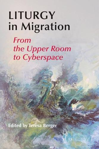 Liturgy In Migration: From the Upper Room to Cyberspace (Paperback)