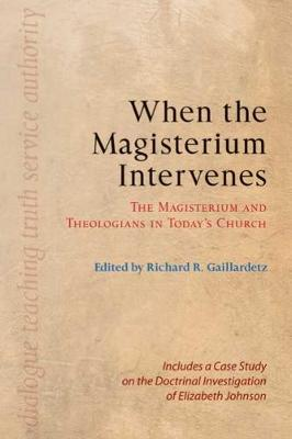 When the Magisterium Intervenes: The Magisterium and Theologians in Today's Church (Paperback)