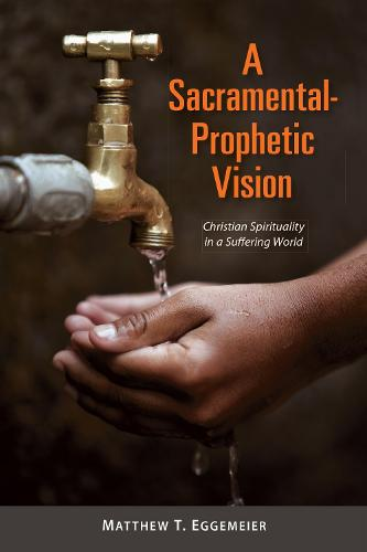 A Sacramental-Prophetic Vision: Christian Spirituality in a Suffering World (Paperback)