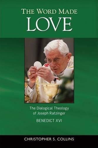 The Word Made Love: The Dialogical Theology of Joseph Ratzinger / Benedict XVI (Paperback)