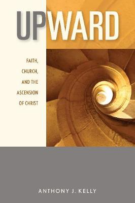 Upward: Faith, Church, and the Ascension of Christ (Paperback)