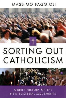 Sorting Out Catholicism: A Brief History of the New Ecclesial Movements (Paperback)