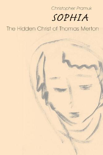 Sophia: The Hidden Christ of Thomas Merton (Paperback)