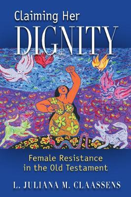 Claiming Her Dignity: Female Resistance in the Old Testament (Paperback)
