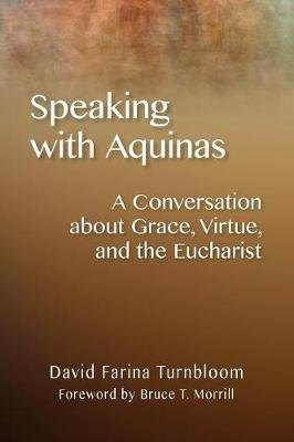 Speaking with Aquinas: A Conversation about Grace, Virtue, and the Eucharist (Paperback)