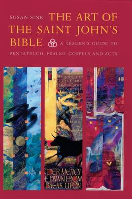 The Art of the Saint John's Bible: A Reader's Guide to Pentateuch, Psalms, Gospels and Acts - The Saint John's Bible (Paperback)