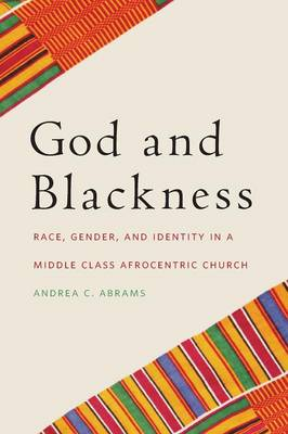 God and Blackness: Race, Gender, and Identity in a Middle Class Afrocentric Church (Paperback)