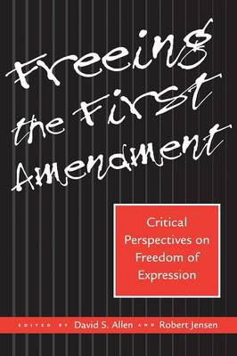 Freeing the First Amendment: Critical Perspectives on Freedom of Expression (Paperback)