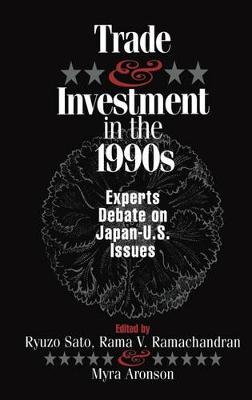 Trade and Investment in the 1990s: Experts Debate Japan--U.S. Issues (Hardback)