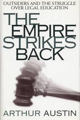 The Empire Strikes Back: Outsiders and the Struggle over Legal Education - Critical America (Hardback)