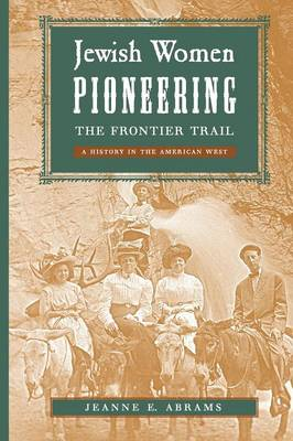 Jewish Women Pioneering the Frontier Trail: A History in the American West (Paperback)