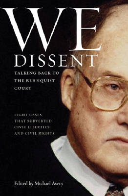 We Dissent: Talking Back to the Rehnquist Court, Eight Cases That Subverted Civil Liberties and Civil Rights (Hardback)