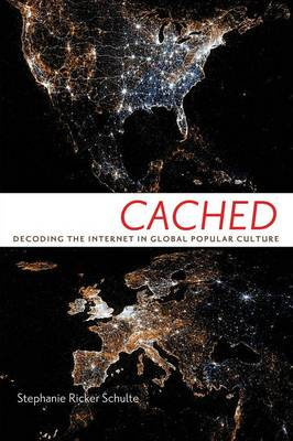 Cached: Decoding the Internet in Global Popular Culture - Critical Cultural Communication (Paperback)