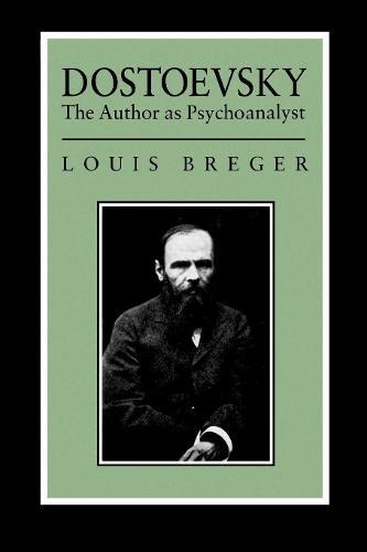 Dostoevsky: The Author As Psyochanalyst (Paperback)