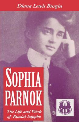 Sophia Parnok: The Life and Work of Russia's Sappho - The Cutting Edge: Lesbian Life and Literature Series (Paperback)
