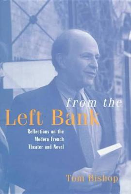 From the Left Bank: Reflections on the Modern French Theater and Novel (Hardback)