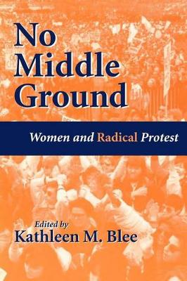 No Middle Ground: Women and Radical Protest (Paperback)