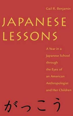 Japanese Lessons: A Year in a Japanese School Through the Eyes of An American Anthropologist and Her Children (Hardback)