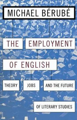 Employment of English: Theory, Jobs, and the Future of Literary Studies - Cultural Front (Hardback)