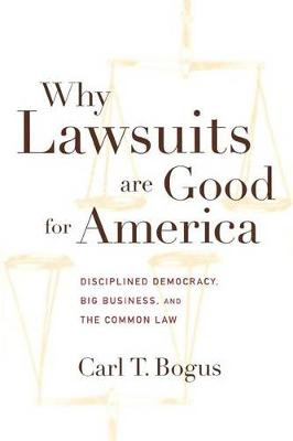 Why Lawsuits are Good for America: Disciplined Democracy, Big Business, and the Common Law - Critical America (Hardback)