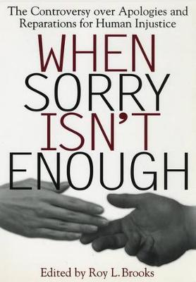 When Sorry Isn't Enough: The Controversy Over Apologies and Reparations for Human Injustice - Critical America (Paperback)
