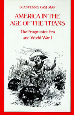 America in the Age of the Titans: The Progressive Era and World War I (Paperback)