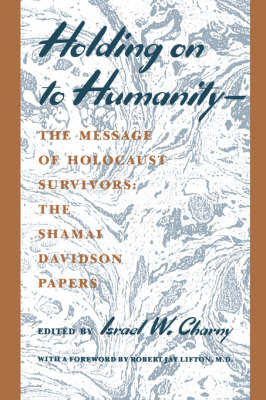 Holding on to Humanity--The Message of Holocaust Survivors: The Shamai Davidson Papers (Paperback)