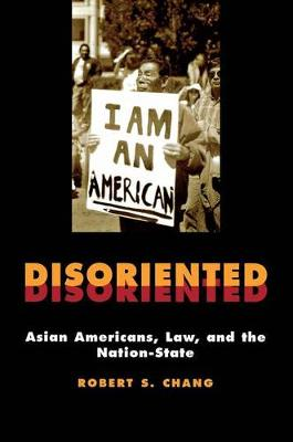 Disoriented: Asian Americans, Law, and the Nation-State - Critical America (Hardback)