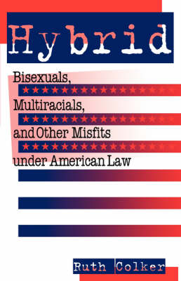 Hybrid: Bisexuals, Multiracials, and Other Misfits Under American Law - Critical America (Paperback)