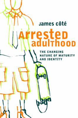 Arrested Adulthood: The Changing Nature of Maturity and Identity (Paperback)