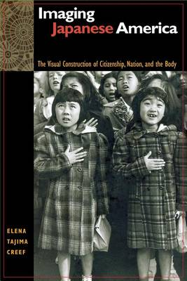 Imaging Japanese America: The Visual Construction of Citizenship, Nation, and the Body (Paperback)