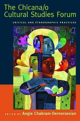 The Chicana/o Cultural Studies Forum: Critical and Ethnographic Practices (Hardback)