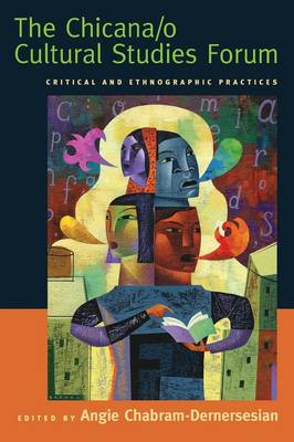 The Chicana/o Cultural Studies Forum: Critical and Ethnographic Practices (Paperback)