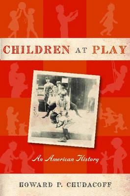 Children at Play: An American History (Hardback)