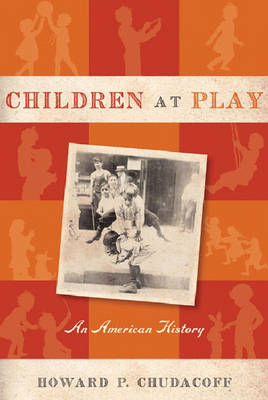 Children at Play: An American History (Paperback)