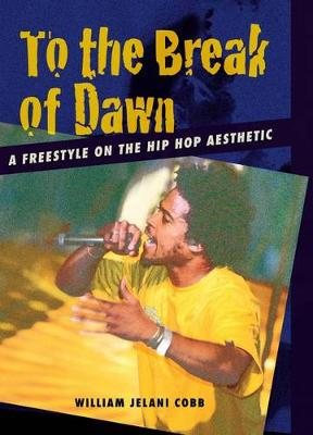 To the Break of Dawn: A Freestyle on the Hip Hop Aesthetic (Hardback)